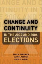 book cover of Change and Continuity in the 2004 and 2006 Elections by Paul R. Abramson