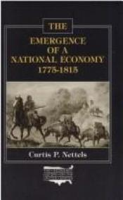 book cover of The emergence of a national economy, 1775-1815 by Curtis P. Nettels
