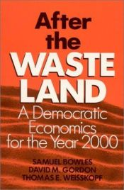 book cover of After the Waste Land: A Democratic Economics for the Year 2000 by Samuel Bowles