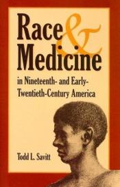 book cover of Race And Medicine in Nineteenth-and Early-twentieth-century America by Todd L. Savitt