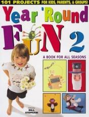 book cover of Year Round Fun 2: A Book for All Seasons (Vol 2) by Bill Stephani