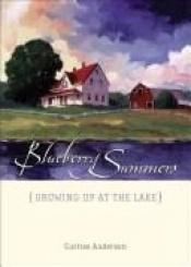 book cover of Blueberry Summers: Growing Up at the Lake by Curtiss Anderson