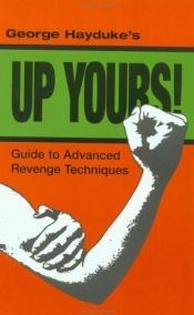 book cover of Up yours! : George Hayduke's guide to advanced revenge techniques by George Hayduke