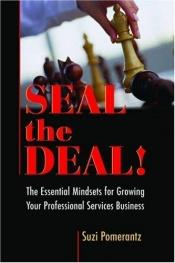book cover of Seal the Deal: The Essential Mindsets for Growing Your Professional Services Business by Suzi Pomerantz / Innovative Leadership International