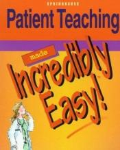 book cover of Patient teaching made incredibly easy by Matthew Cahill
