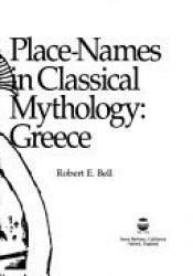 book cover of Place-Names in Classical Mythology: Greece by Robert E. Bell