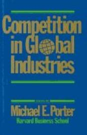 book cover of Competition in Global Industries (Research Colloquium by M. E. Porter