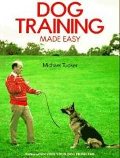 book cover of Dog Training Made Easy by Michael Tucker