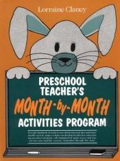 book cover of Preschool teacher's month-by-month activities program by Lorraine Clancy