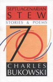 book cover of Septuagenarian Stew by Charles Bukowski