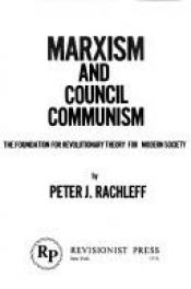 book cover of Marxism and council communism: The foundation for revolutionary theory for modern society by Peter Rachleff