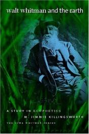 book cover of Walt Whitman and the Earth: A Study of Ecopoetics (Iowa Whitman Series) by M. Jimmie Killingsworth