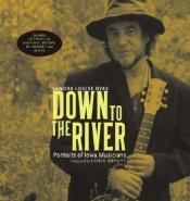 book cover of Down to the River: Portraits of Iowa Musicians (Bur Oak Book) by Sandra Louise Dyas