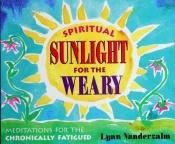 book cover of Spiritual Sunlight for the Weary Soul by Lynn Vanderzalm