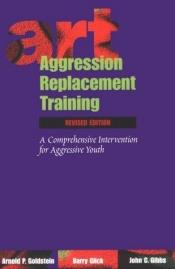 book cover of Aggression replacement training by Arnold Goldstein