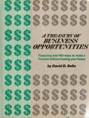 book cover of A treasury of business opportunities : featuring over 400 ways to make a fortune without leaving your house! by David D. Seltz