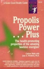 book cover of Propolis Power--Plus by Carlson, Wade