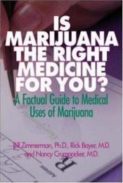 book cover of Is Marijuana the Right Medicine for You: A Factual Guide to Medical Uses of Marijuana by Bill Zimmerman