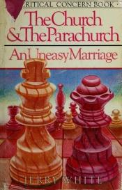 book cover of The church & the parachurch : an uneasy marriage by Jerry White