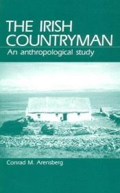 book cover of Irish Countryman: An Anthropological Study by Conrad M. Arensberg