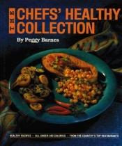 book cover of The Chefs' Healthy Collection by Peggy Barnes