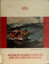 book cover of Audubon, Homer, Whistler and 19th Century America by John Wilmerding