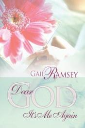 book cover of Dear God, it's me again by Gail Ramsey