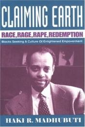 book cover of Claiming Earth: Race, Rage, Rape, Redemption by Haki R. Madhubuti