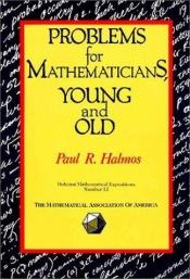 book cover of Problems for Mathematicians, Young and Old (Dolciani Mathematical Expositions) by Paul Halmos