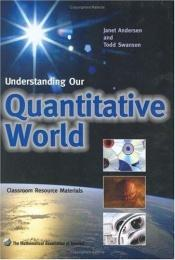book cover of Understanding Our Quantitative World (Classroom Resource Materials) by Janet S. Anderson