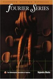 book cover of Fourier Series (Classroom Resource Materials) by Rajendra Bhatia