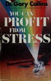 book cover of You can profit from stress by Gary Collins