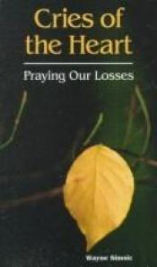 book cover of Cries of the Heart: Praying Our Losses by Wayne Simsic