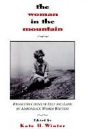 book cover of The Woman in the Mountain: Reconstructions of Self and Land by Adirondack Women Writers by Kate H. Winter