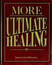 book cover of More Ultimate Healing by Bottom Line Books