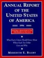 book cover of Annual Report of the United States of America, 1996: What Every Citizen Should Know About Where Each Tax Dollar Goes and by Meredith E. Bagby