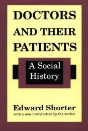 book cover of Doctors and their patients : a social history by Edward Shorter