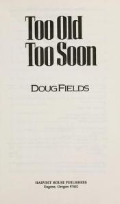 book cover of Too Old, Too Soon by Doug Fields