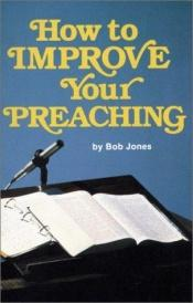 book cover of How to improve your preaching by Bob Jones