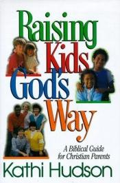 book cover of Raising Kids God's Way (Turning Point Christian Worldview Series) by Kathi Hudson