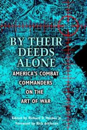 book cover of By Their Deeds Alone: America's Combat Commanders on the Art of War by Richard D. Hooker Jr.
