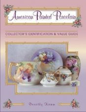book cover of American Painted Porcelain: Collector's Identification & Value Guide by Dorothy Kamm