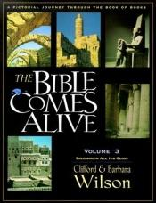 book cover of The Bible Comes Alive: A Pictorial Journey Through the Book of Books, Volume 3 (Bible Comes Alive) by Clifford Wilson