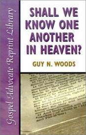 book cover of Shall we know one another in heaven?: And other sermons by Guy N. Woods
