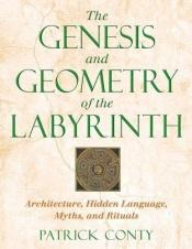 book cover of The genesis and geometry of the labyrinth ; architecture, hidden language, myths, and rituals by Patrick Conty