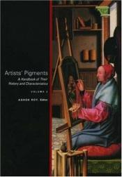 book cover of Artists' Pigments: a Handbook of their History and Characteristics (vol 1) by author not known to readgeek yet