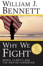 book cover of Why We Fight: Moral Clarity and the War on Terrorism by William Bennett