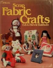 book cover of Scrap Fabric Crafts by Edward A. Baldwin