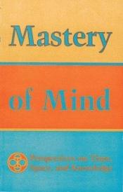 book cover of Mastery of Mind: Perspectives on Time, Space & Knowledge (Perspectives on Time, Space, and Knowledge) by Tarthang Tlku