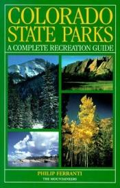 book cover of Colorado State Parks: A Complete Recreation Guide (State Parks Series) by Philip Ferranti